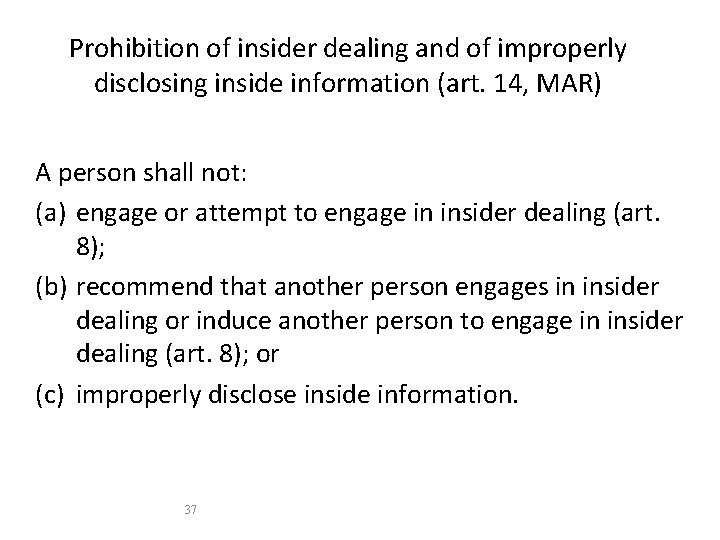 Prohibition of insider dealing and of improperly disclosing inside information (art. 14, MAR) A