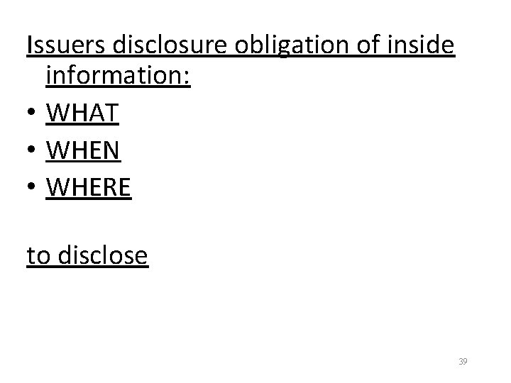 Issuers disclosure obligation of inside information: • WHAT • WHEN • WHERE to disclose