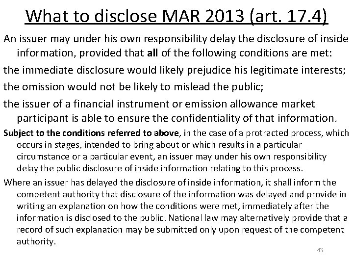 What to disclose MAR 2013 (art. 17. 4) An issuer may under his own