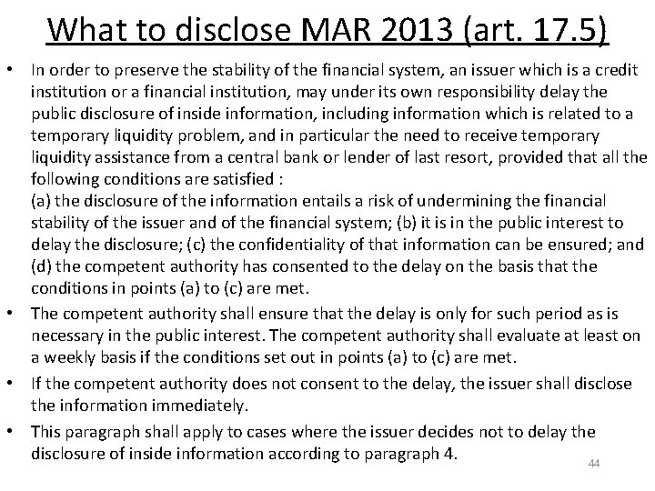 What to disclose MAR 2013 (art. 17. 5) • In order to preserve the