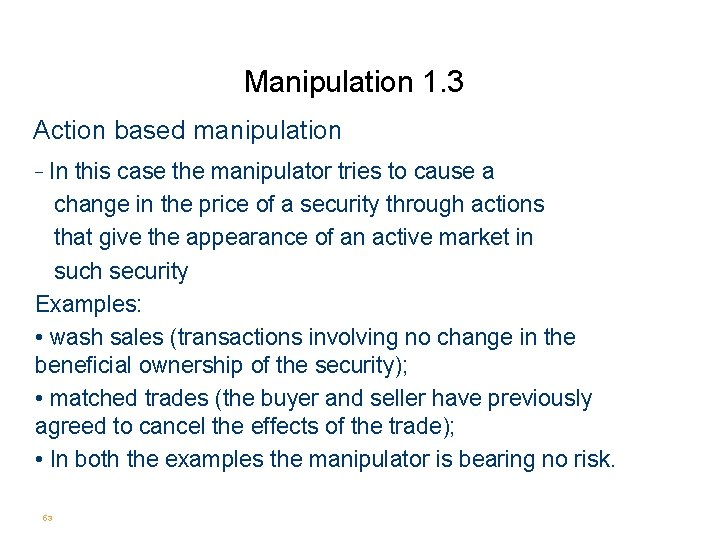 Manipulation 1. 3 Action based manipulation - In this case the manipulator tries to