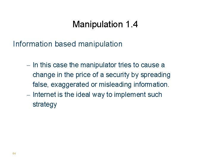 Manipulation 1. 4 Information based manipulation - In this case the manipulator tries to