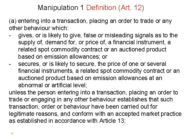 Manipulation 1 Definition (Art. 12) (a) entering into a transaction, placing an order to