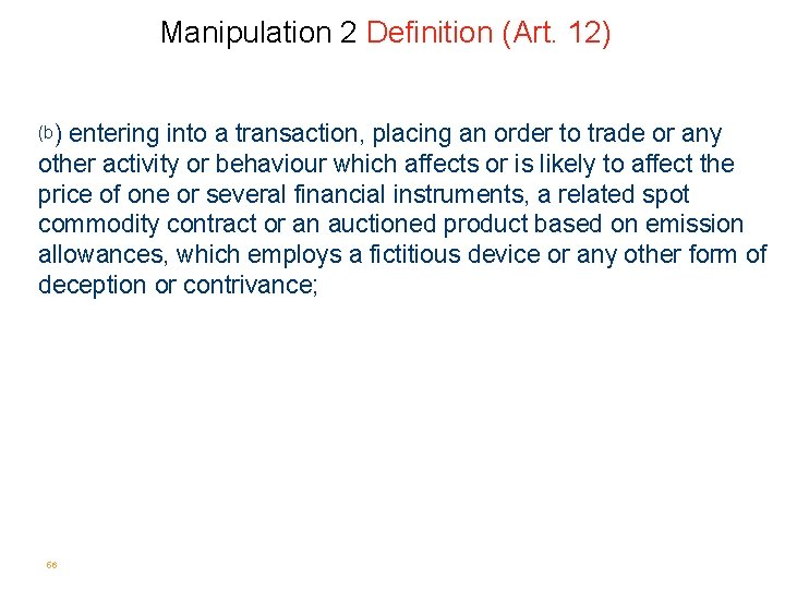 Manipulation 2 Definition (Art. 12) (b) entering into a transaction, placing an order to