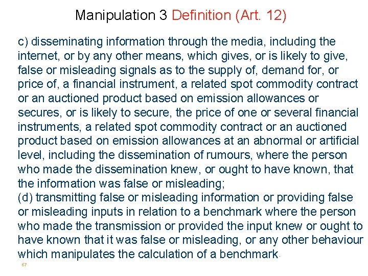 Manipulation 3 Definition (Art. 12) c) disseminating information through the media, including the internet,
