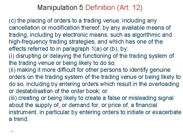 Manipulation 5 Definition (Art. 12) (c) the placing of orders to a trading venue,