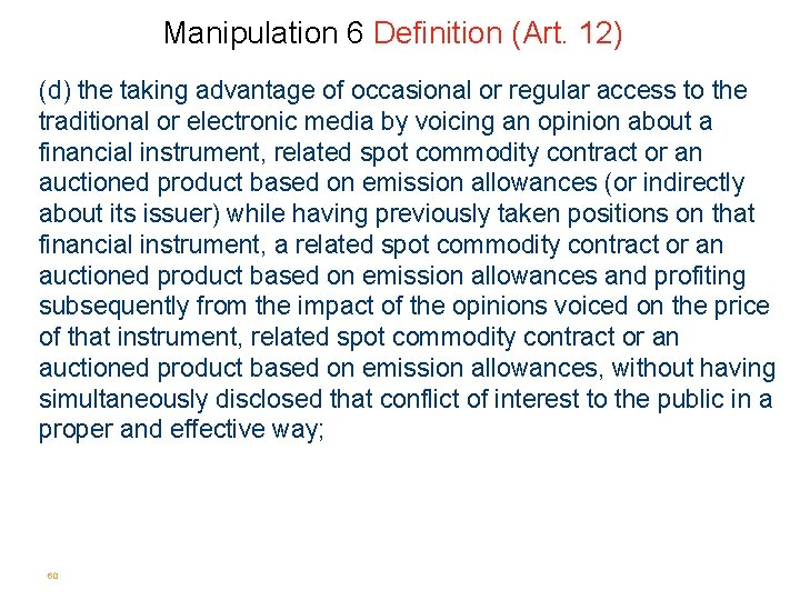 Manipulation 6 Definition (Art. 12) (d) the taking advantage of occasional or regular access