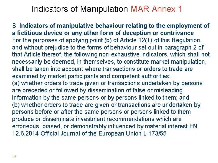 Indicators of Manipulation MAR Annex 1 B. Indicators of manipulative behaviour relating to the