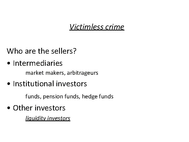 Victimless crime Who are the sellers? • Intermediaries market makers, arbitrageurs • Institutional investors