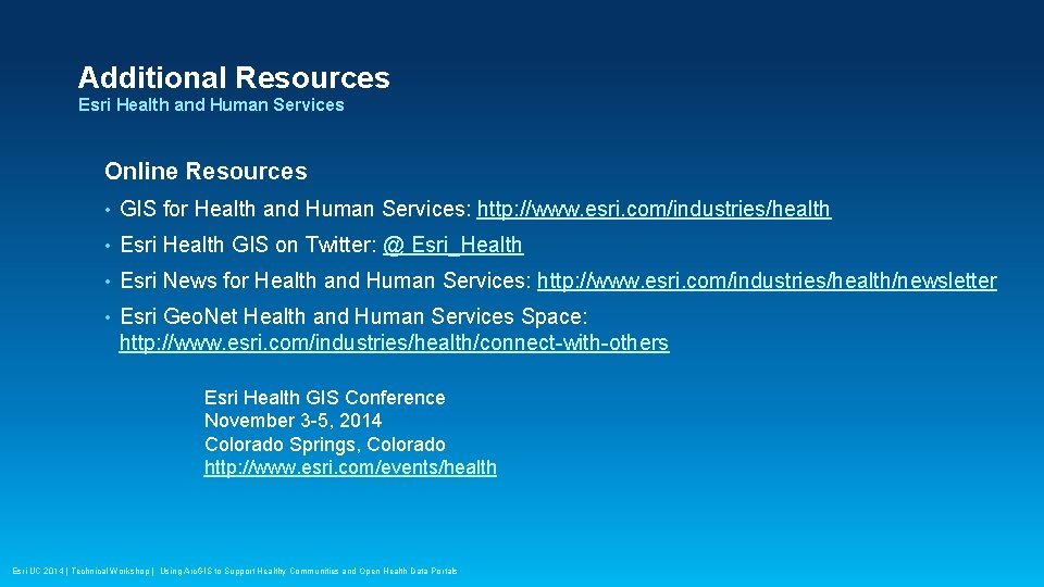 Additional Resources Esri Health and Human Services Online Resources • GIS for Health and