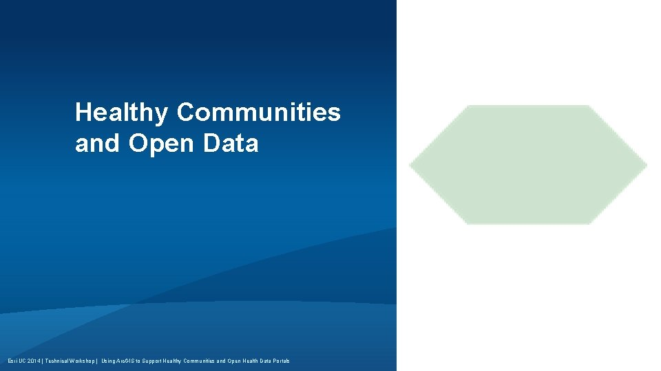 Healthy Communities and Open Data Esri UC 2014 | Technical Workshop | Using Arc.