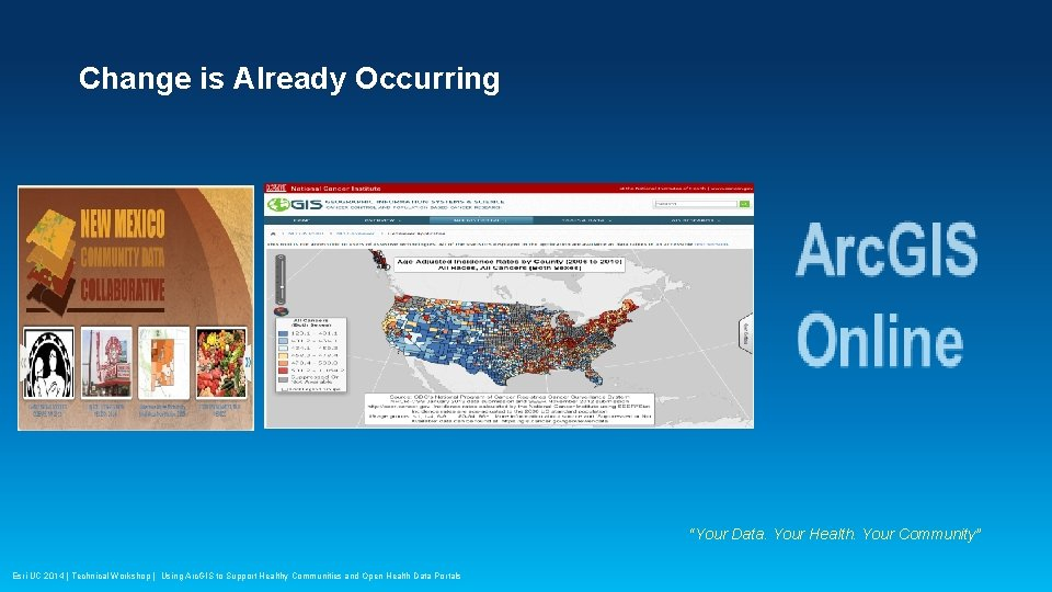 "Change is Already Occurring ""Your Data. Your Health. Your Community"" Esri UC 2014 