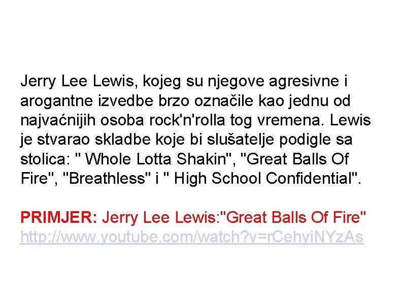 Jerry Lee Lewis, kojeg su njegove agresivne i arogantne izvedbe brzo označile kao jednu