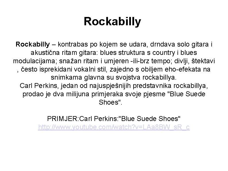 Rockabilly – kontrabas po kojem se udara, drndava solo gitara i akustična ritam gitara: