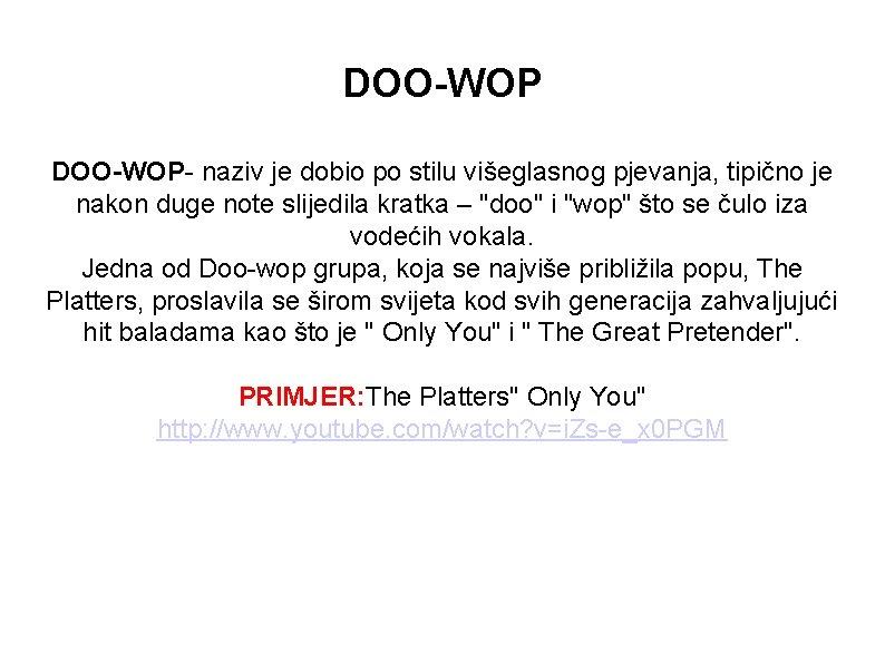DOO-WOP- naziv je dobio po stilu višeglasnog pjevanja, tipično je nakon duge note slijedila