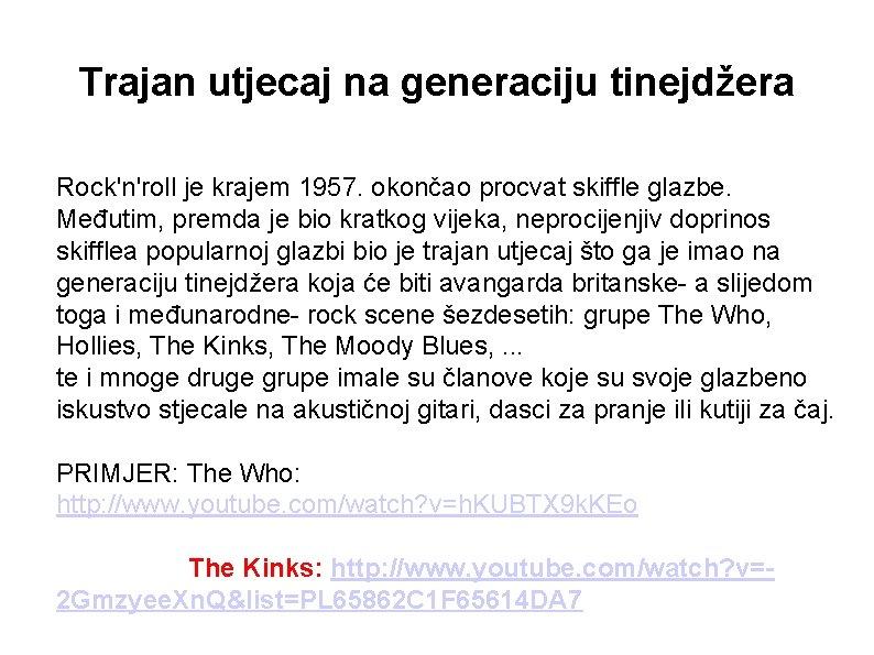 Trajan utjecaj na generaciju tinejdžera Rock'n'roll je krajem 1957. okončao procvat skiffle glazbe. Međutim,