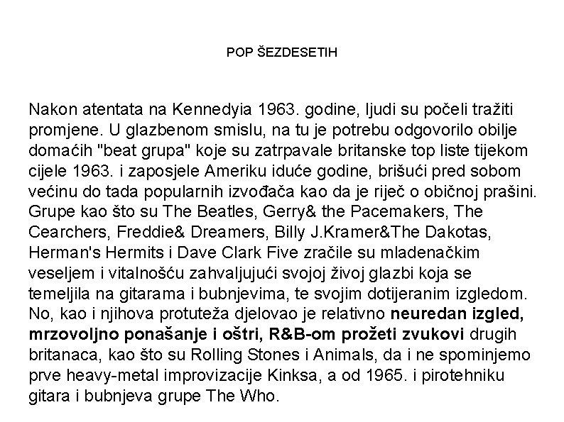 POP ŠEZDESETIH Nakon atentata na Kennedyia 1963. godine, ljudi su počeli tražiti promjene. U