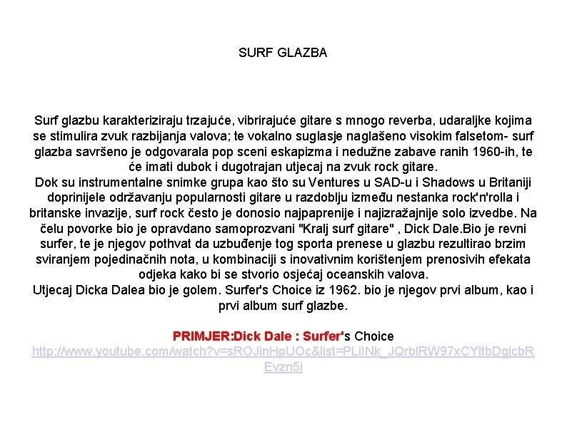 SURF GLAZBA Surf glazbu karakteriziraju trzajuće, vibrirajuće gitare s mnogo reverba, udaraljke kojima se
