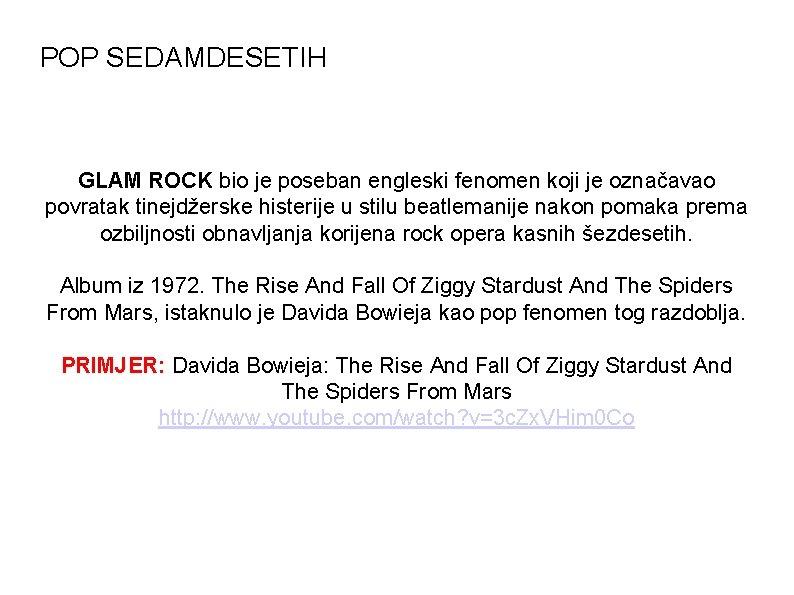 POP SEDAMDESETIH GLAM ROCK bio je poseban engleski fenomen koji je označavao povratak tinejdžerske