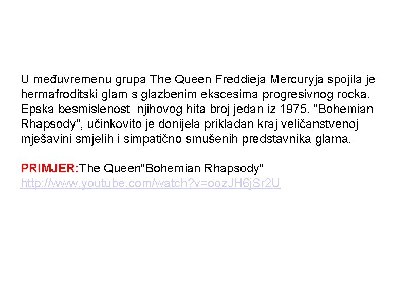 U međuvremenu grupa The Queen Freddieja Mercuryja spojila je hermafroditski glam s glazbenim ekscesima