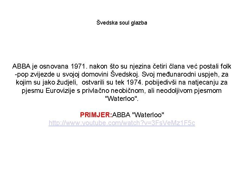 Švedska soul glazba ABBA je osnovana 1971. nakon što su njezina četiri člana već