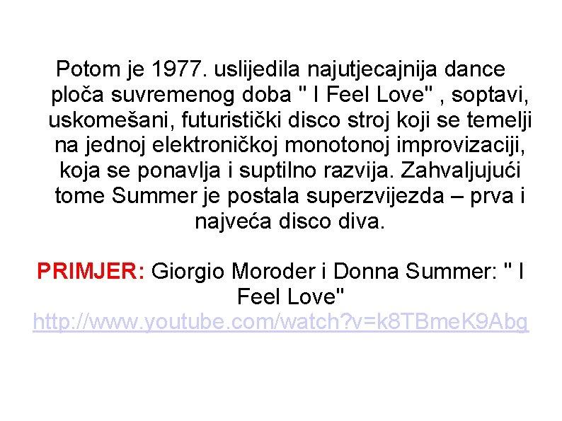 Potom je 1977. uslijedila najutjecajnija dance ploča suvremenog doba
