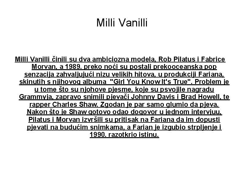 Milli Vanilli činili su dva ambiciozna modela, Rob Pilatus i Fabrice Morvan, a 1989.