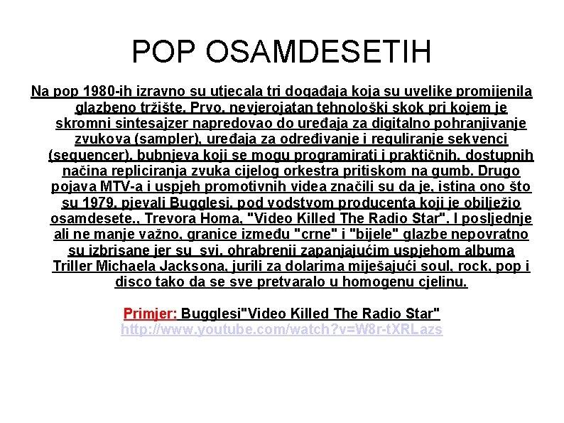 POP OSAMDESETIH Na pop 1980 -ih izravno su utjecala tri događaja koja su uvelike