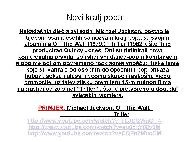 Novi kralj popa Nekadašnja dječja zvijezda, Michael Jackson, postao je tijekom osamdesetih samozvani kralj