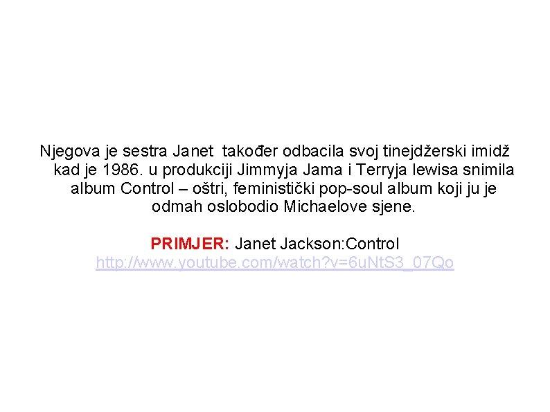 Njegova je sestra Janet također odbacila svoj tinejdžerski imidž kad je 1986. u produkciji
