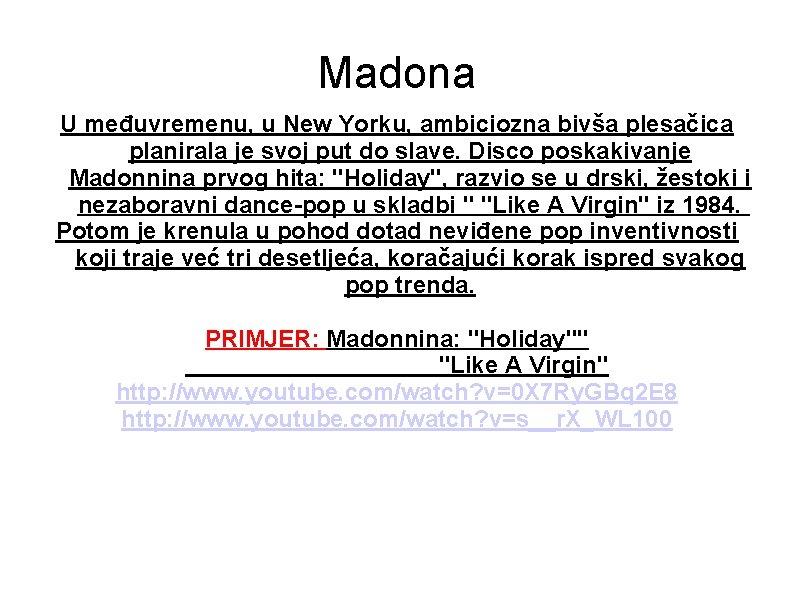 Madona U međuvremenu, u New Yorku, ambiciozna bivša plesačica planirala je svoj put do