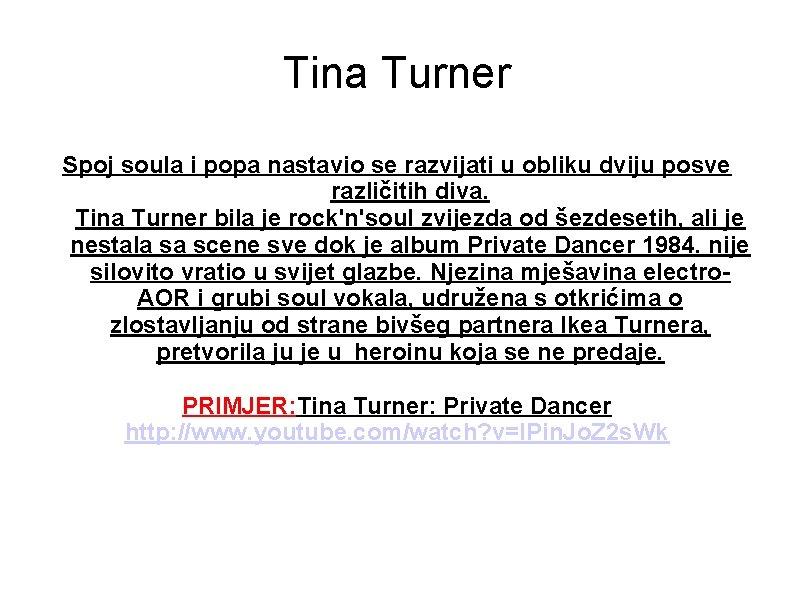 Tina Turner Spoj soula i popa nastavio se razvijati u obliku dviju posve različitih