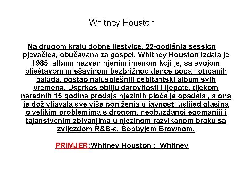 Whitney Houston Na drugom kraju dobne ljestvice, 22 -godišnja session pjevačica, obučavana za gospel,
