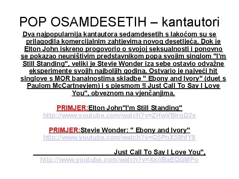 POP OSAMDESETIH – kantautori Dva najpopularnija kantautora sedamdesetih s lakoćom su se prilagodila komercijalnim