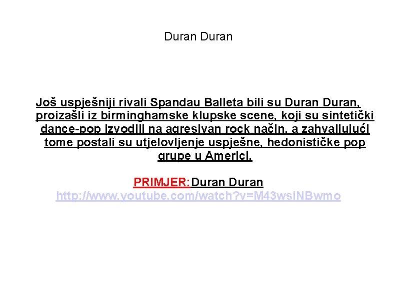 Duran Još uspješniji rivali Spandau Balleta bili su Duran, proizašli iz birminghamske klupske scene,