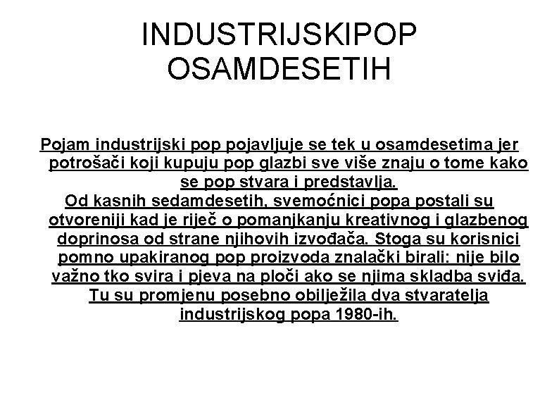 INDUSTRIJSKIPOP OSAMDESETIH Pojam industrijski pop pojavljuje se tek u osamdesetima jer potrošači koji kupuju
