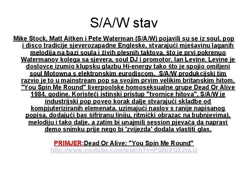 S/A/W stav Mike Stock, Matt Aitken i Pete Waterman (S/A/W) pojavili su se iz