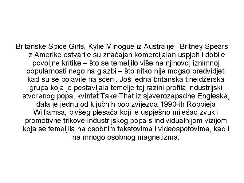 Britanske Spice Girls, Kylie Minogue iz Australije i Britney Spears iz Amerike ostvarile su