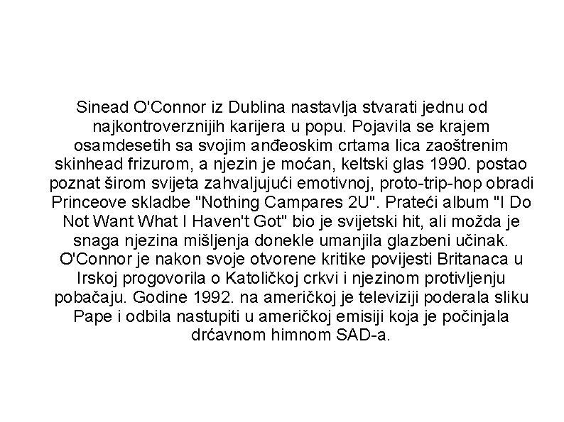 Sinead O'Connor iz Dublina nastavlja stvarati jednu od najkontroverznijih karijera u popu. Pojavila se