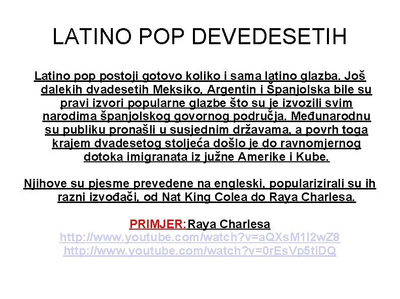 LATINO POP DEVEDESETIH Latino pop postoji gotovo koliko i sama latino glazba. Još dalekih