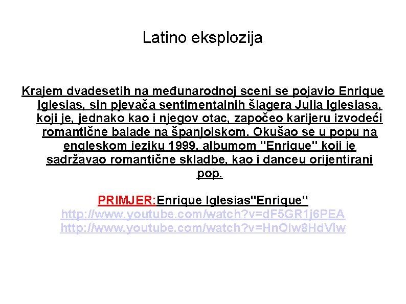 Latino eksplozija Krajem dvadesetih na međunarodnoj sceni se pojavio Enrique Iglesias, sin pjevača sentimentalnih
