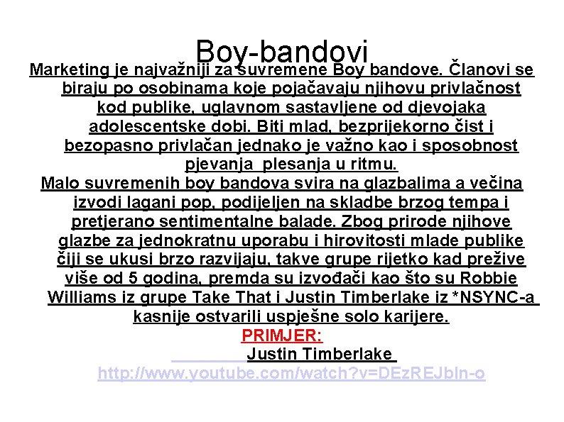 Boy-bandovi Marketing je najvažniji za suvremene Boy bandove. Članovi se biraju po osobinama koje