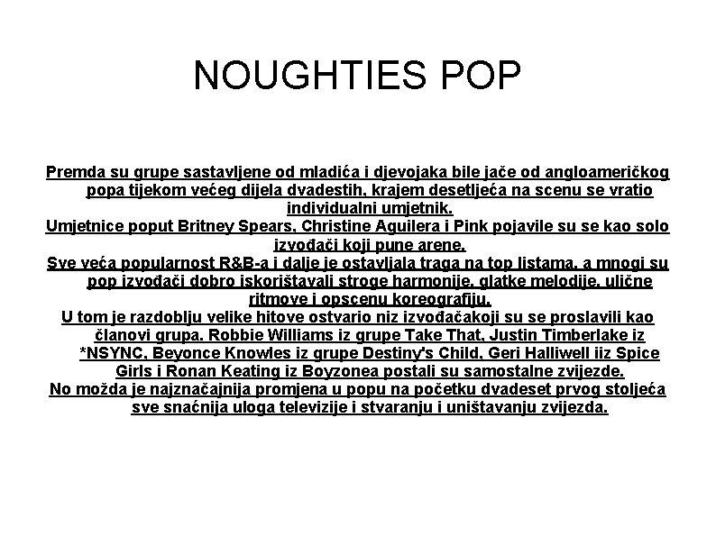 NOUGHTIES POP Premda su grupe sastavljene od mladića i djevojaka bile jače od angloameričkog