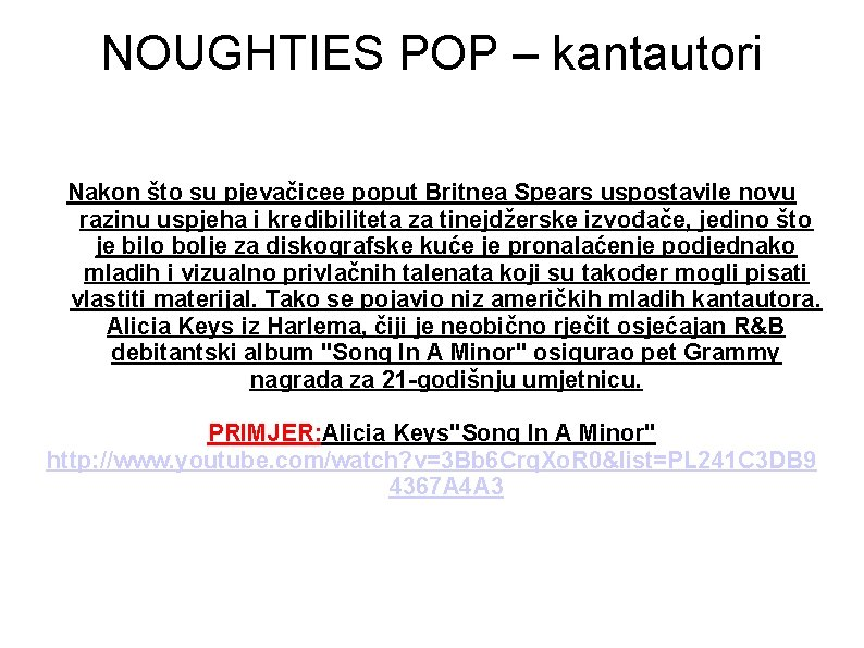 NOUGHTIES POP – kantautori Nakon što su pjevačicee poput Britnea Spears uspostavile novu razinu