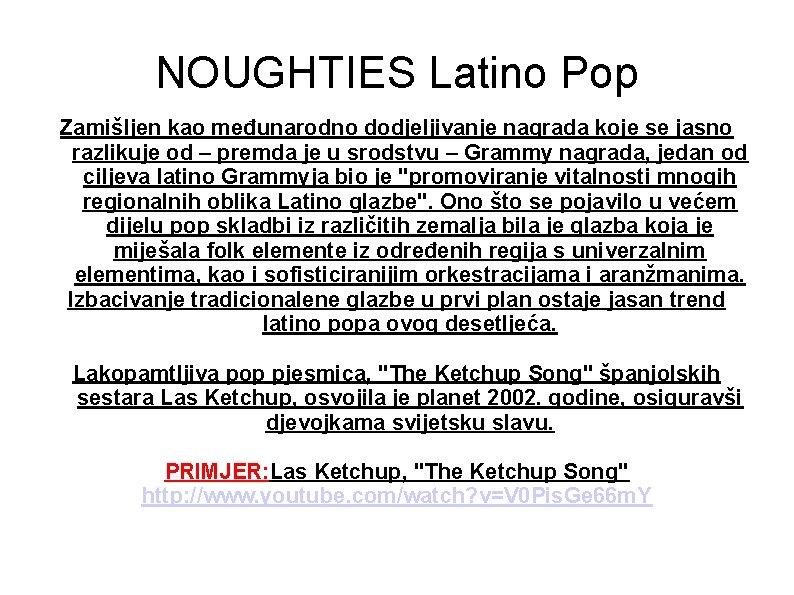 NOUGHTIES Latino Pop Zamišljen kao međunarodno dodjeljivanje nagrada koje se jasno razlikuje od –