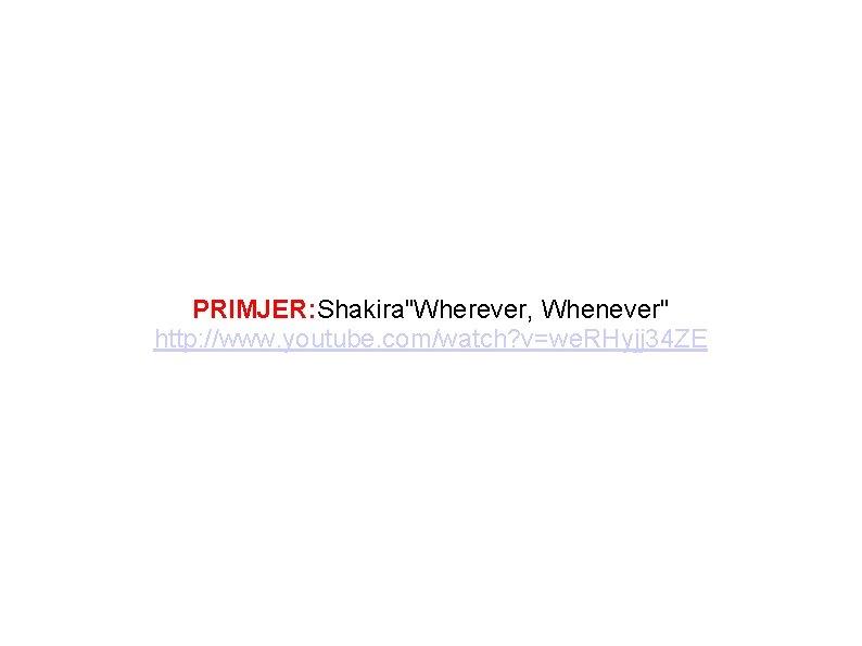 PRIMJER: Shakira