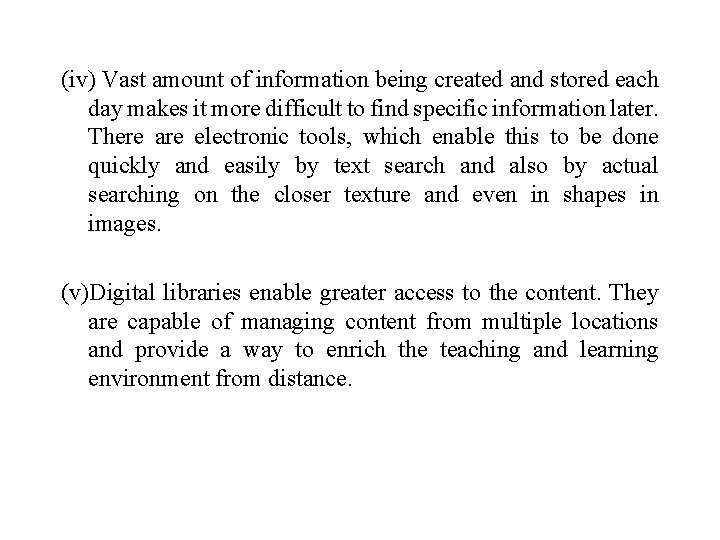 (iv) Vast amount of information being created and stored each day makes it more