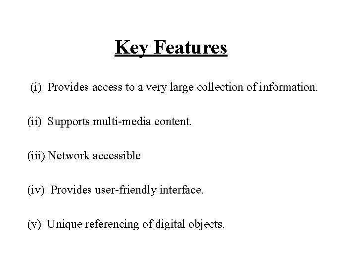 Key Features (i) Provides access to a very large collection of information. (ii) Supports