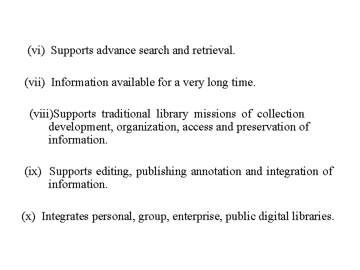 (vi) Supports advance search and retrieval. (vii) Information available for a very long