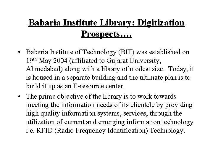 Babaria Institute Library: Digitization Prospects…. • Babaria Institute of Technology (BIT) was established on